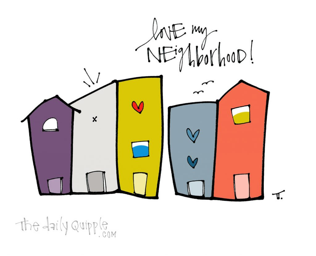 Neighborhood Love | The Daily Quipple