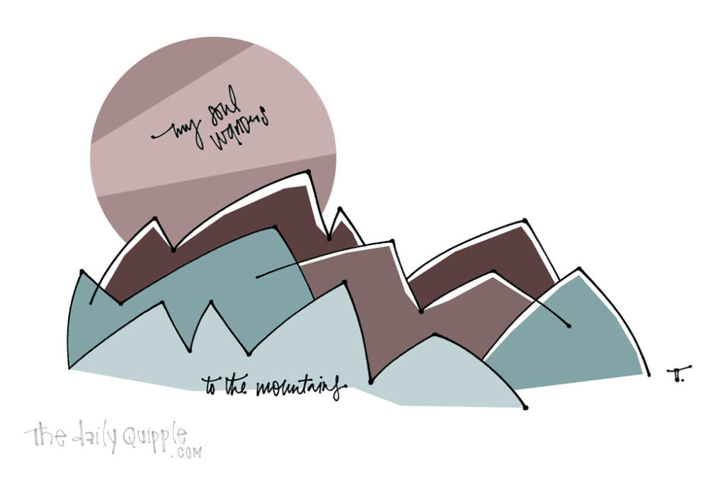 To The Mountains | The Daily Quipple