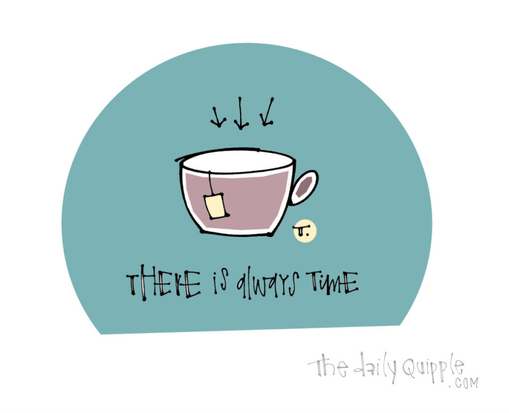 Time For Tea | The Daily Quipple