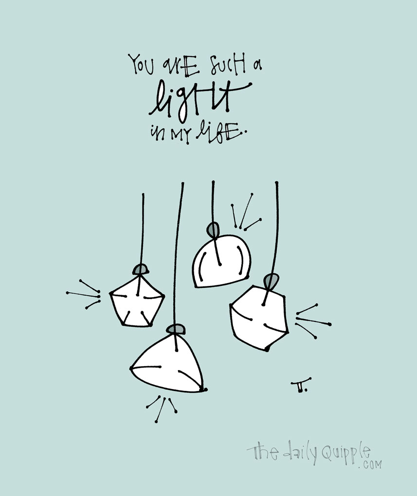 You Light Up My Life | The Daily Quipple