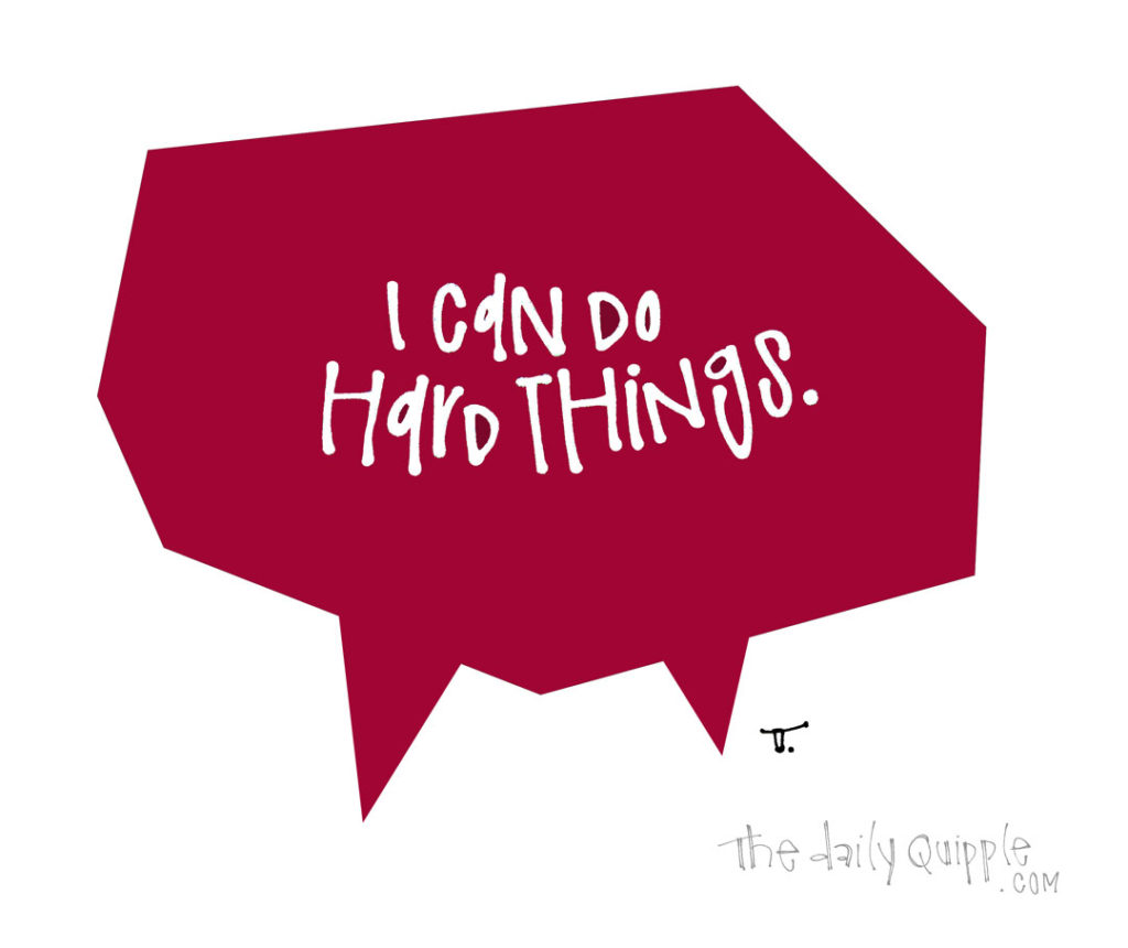 You Can Do Hard Things | The Daily Quipple