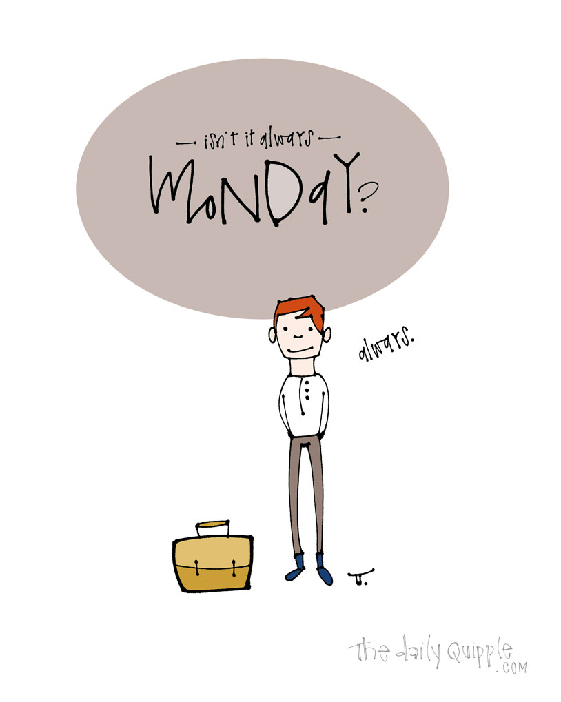 Monday On Repeat   The Daily Quipple