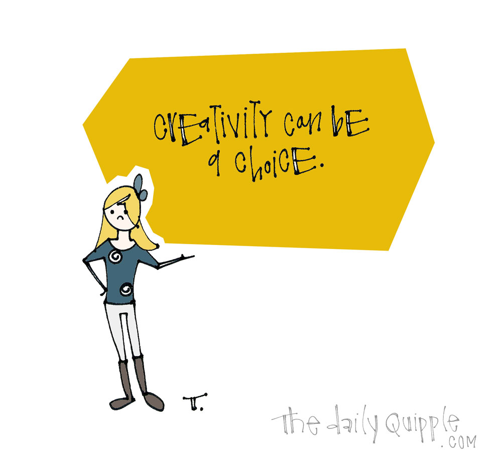 Creative Choice | The Daily Quipple
