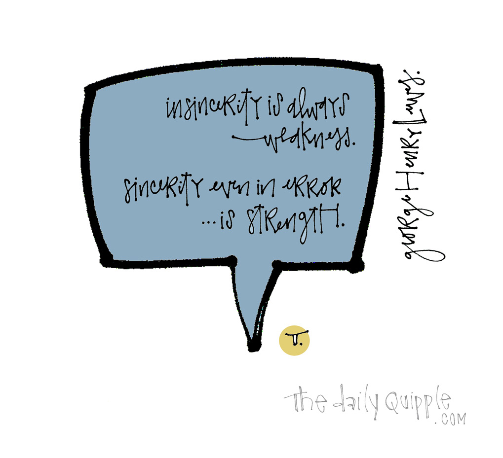 Always Be Sincere | The Daily Quipple