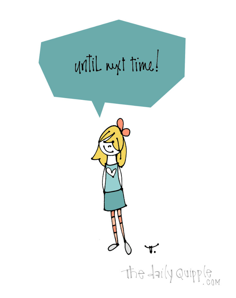 Until Then | The Daily Quipple