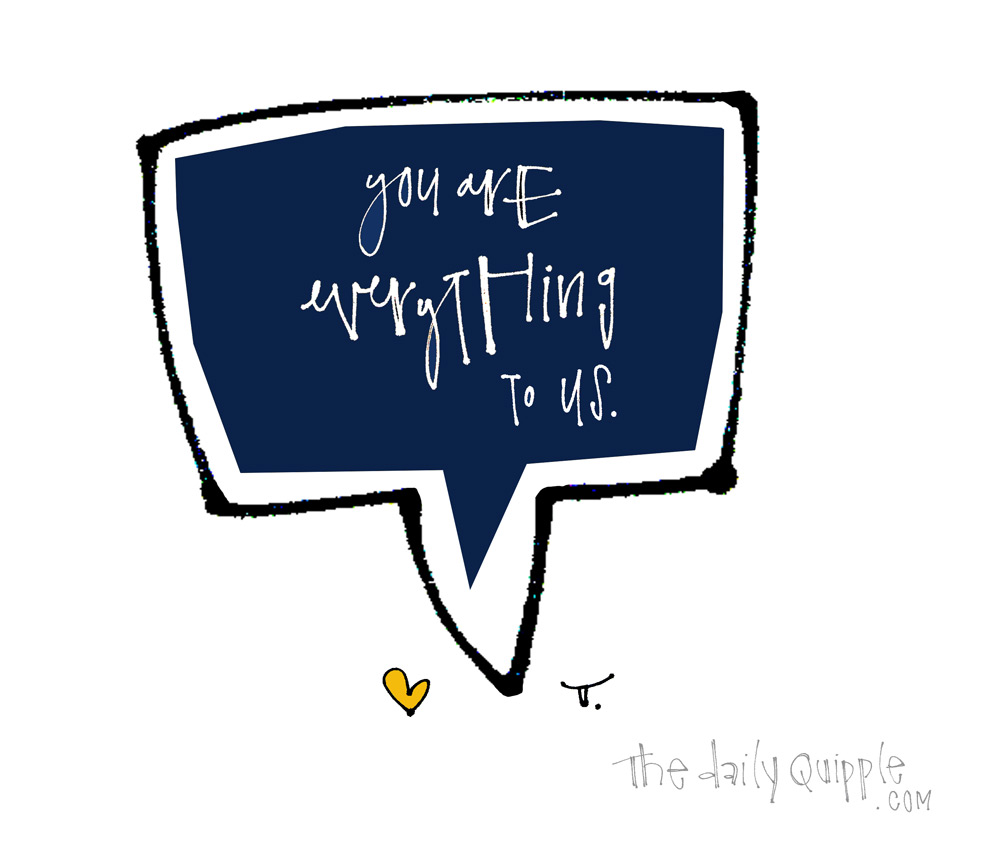 It's All You, Baby | The Daily Quipple
