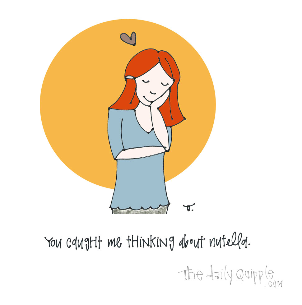 Daydreaming About Nutella Again | The Daily Quipple