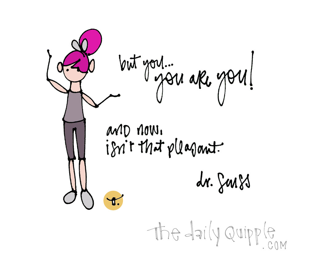 But YOU! | The Daily Quipple
