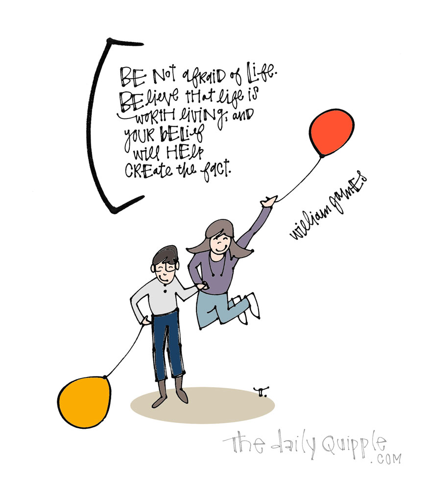 Believe in Life | The Daily Quipple