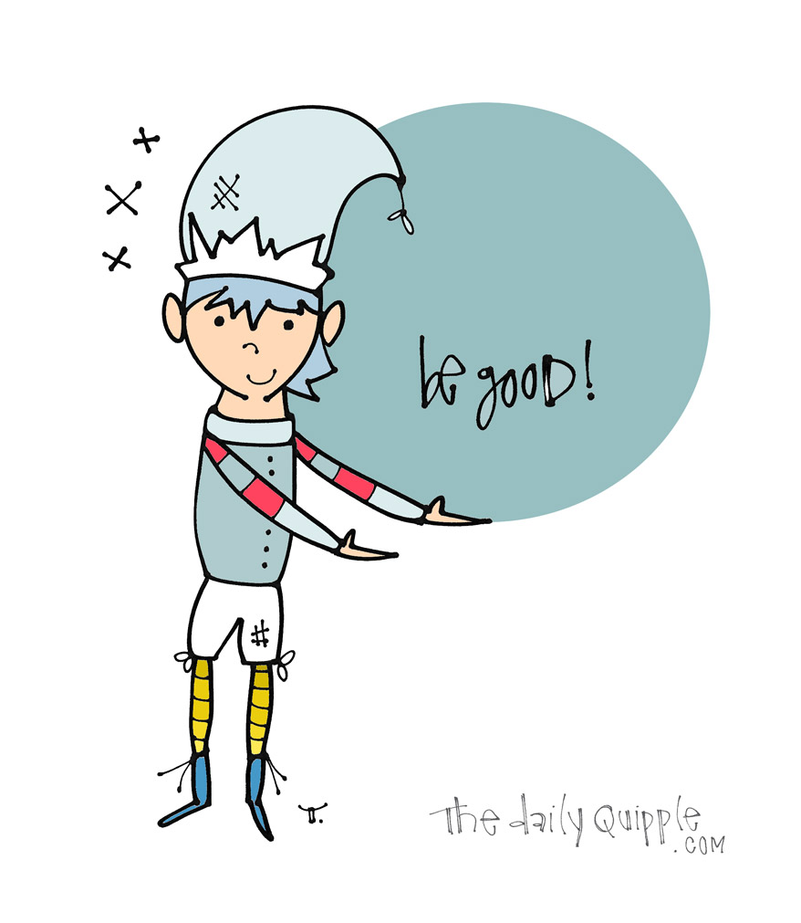 You Gotta Be Good | The Daily Quipple
