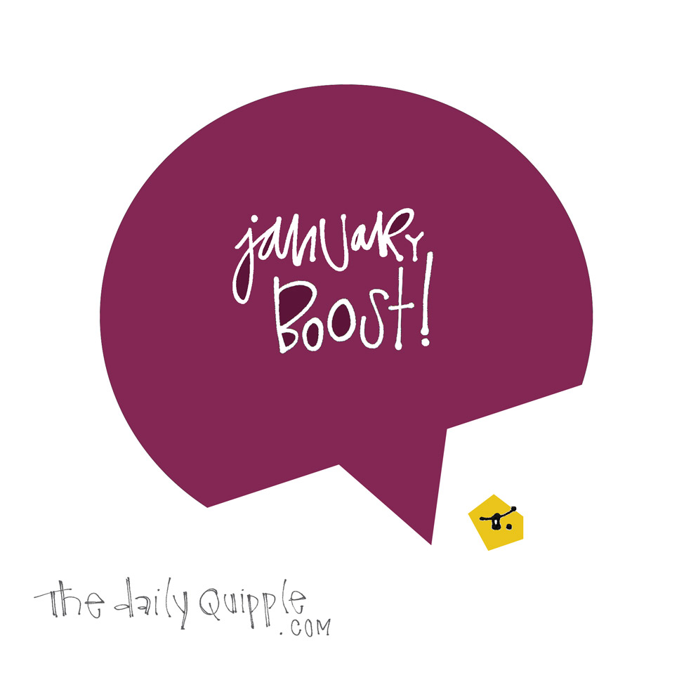 Here is a Mid-January Boost | The Daily Quipple