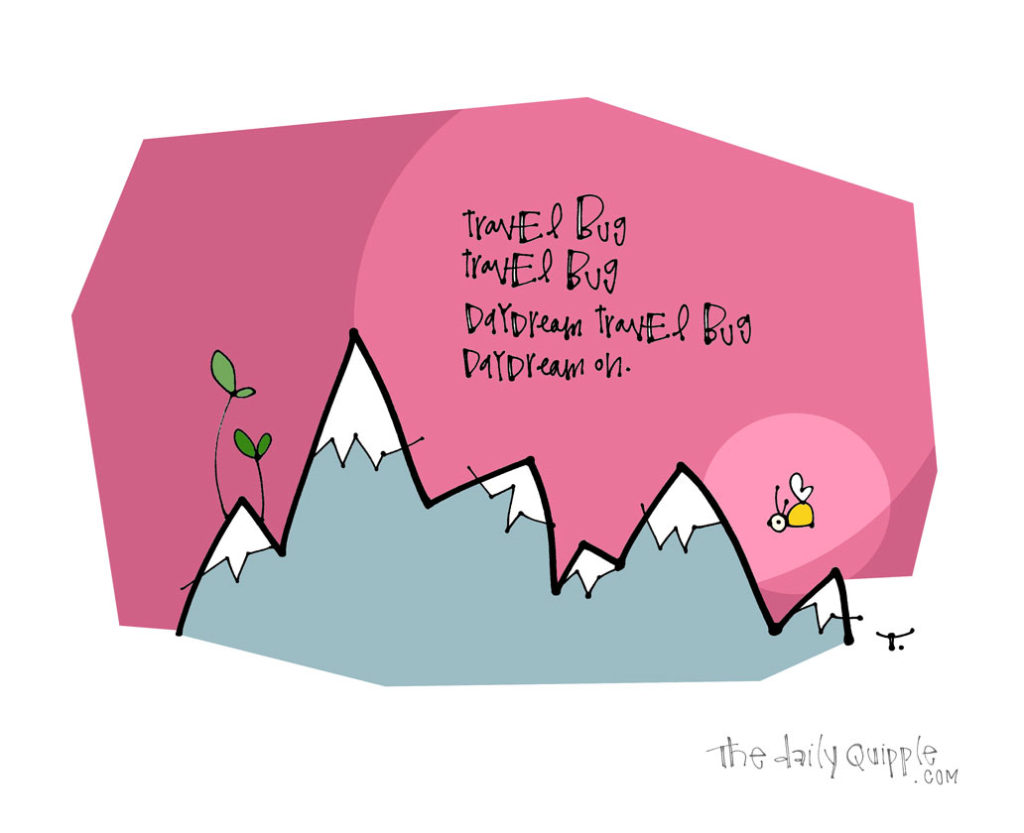Dream Big Travel Bug | The Daily Quipple