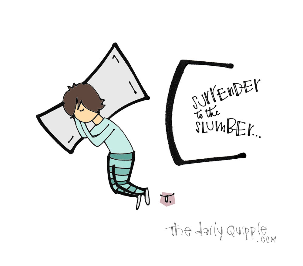 Surrender to the Slumber | The Daily Quipple