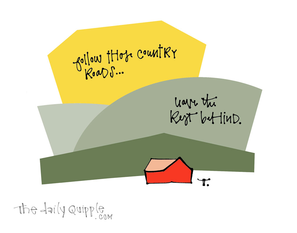 Take Me Away, Country Roads | The Daily Quipple