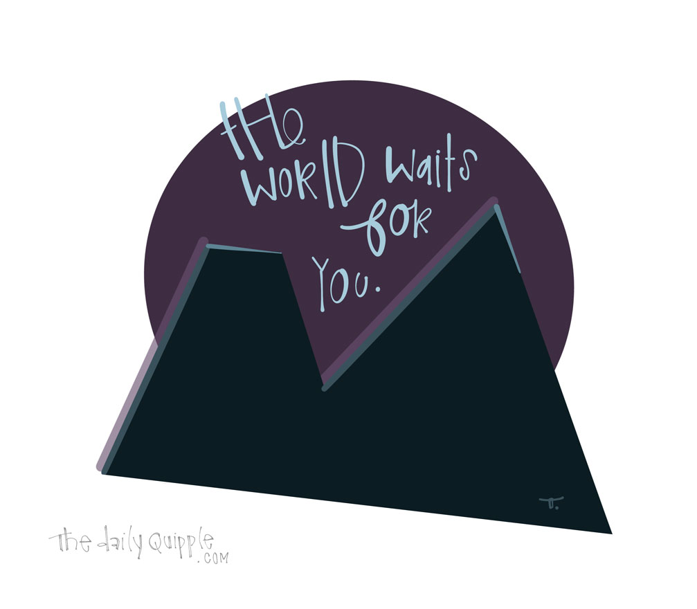 The Whole World!   The Daily Quipple