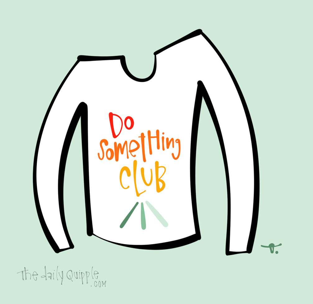 Do Something Club | The Daily Quipple