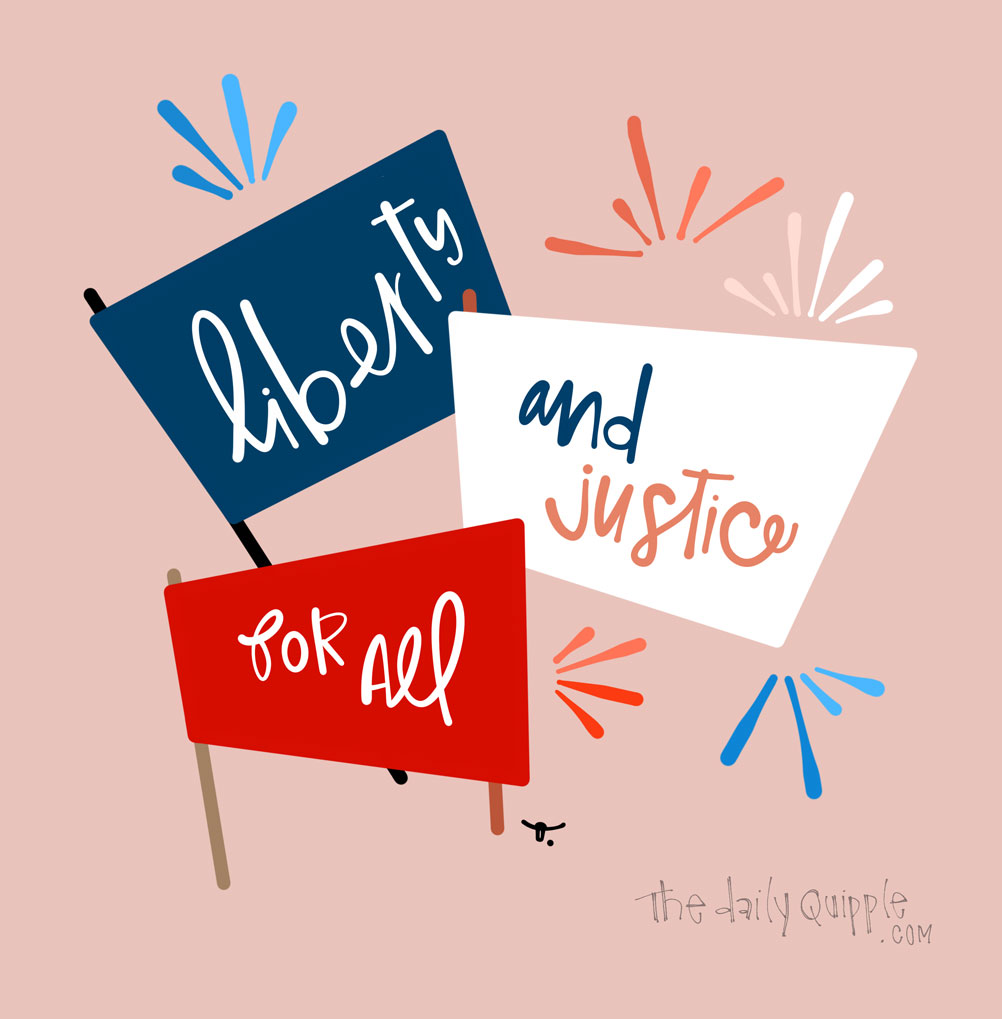 With Liberty and Justice for All | The Daily Quipple