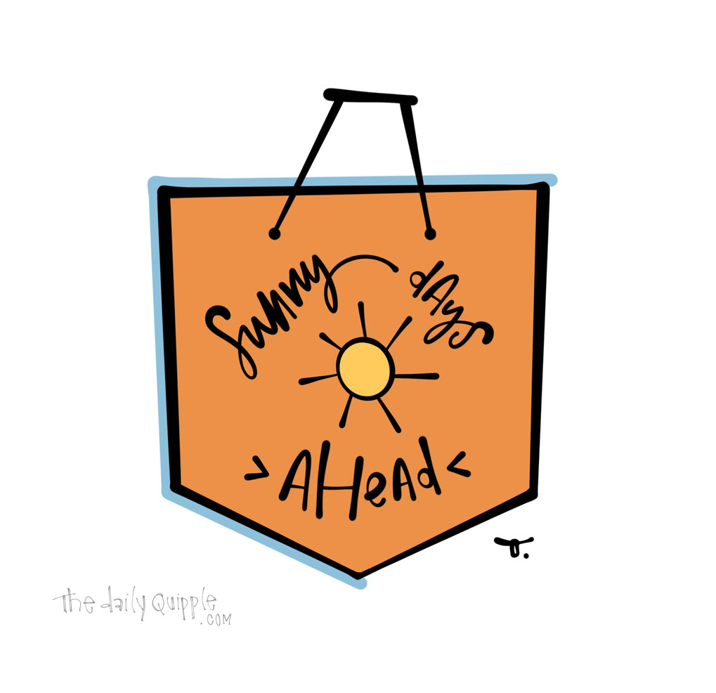 More Sunny Days | The Daily Quipple