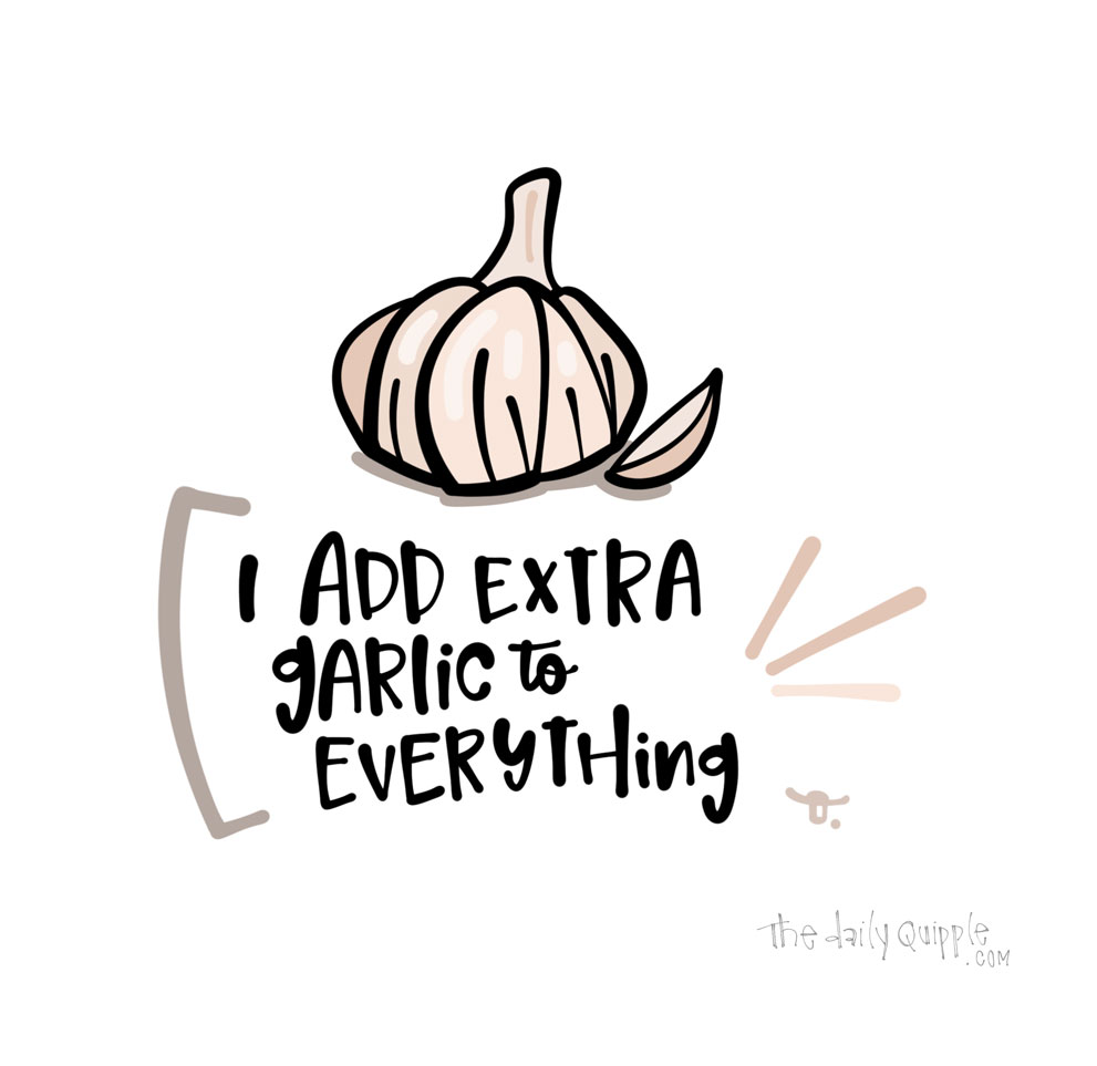Extra Garlic Please | The Daily Quipple