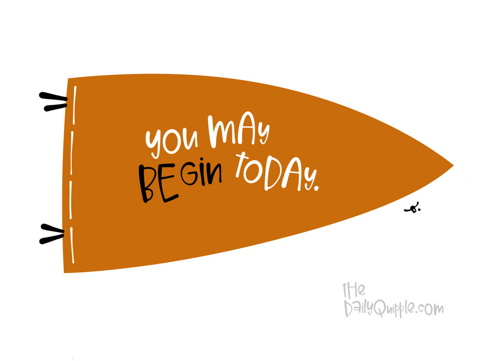 Today is a Beginning | The Daily Quipple