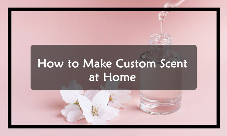 How-to-Make-Custom-Scent-by-Yourself-at-Home
