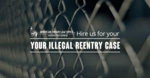 Hire Us For Your Illegal Reentry Case