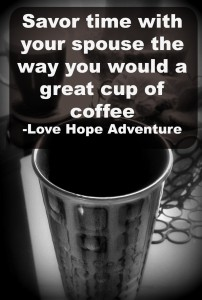 savor time with your spouse the way you would a good cup of coffee