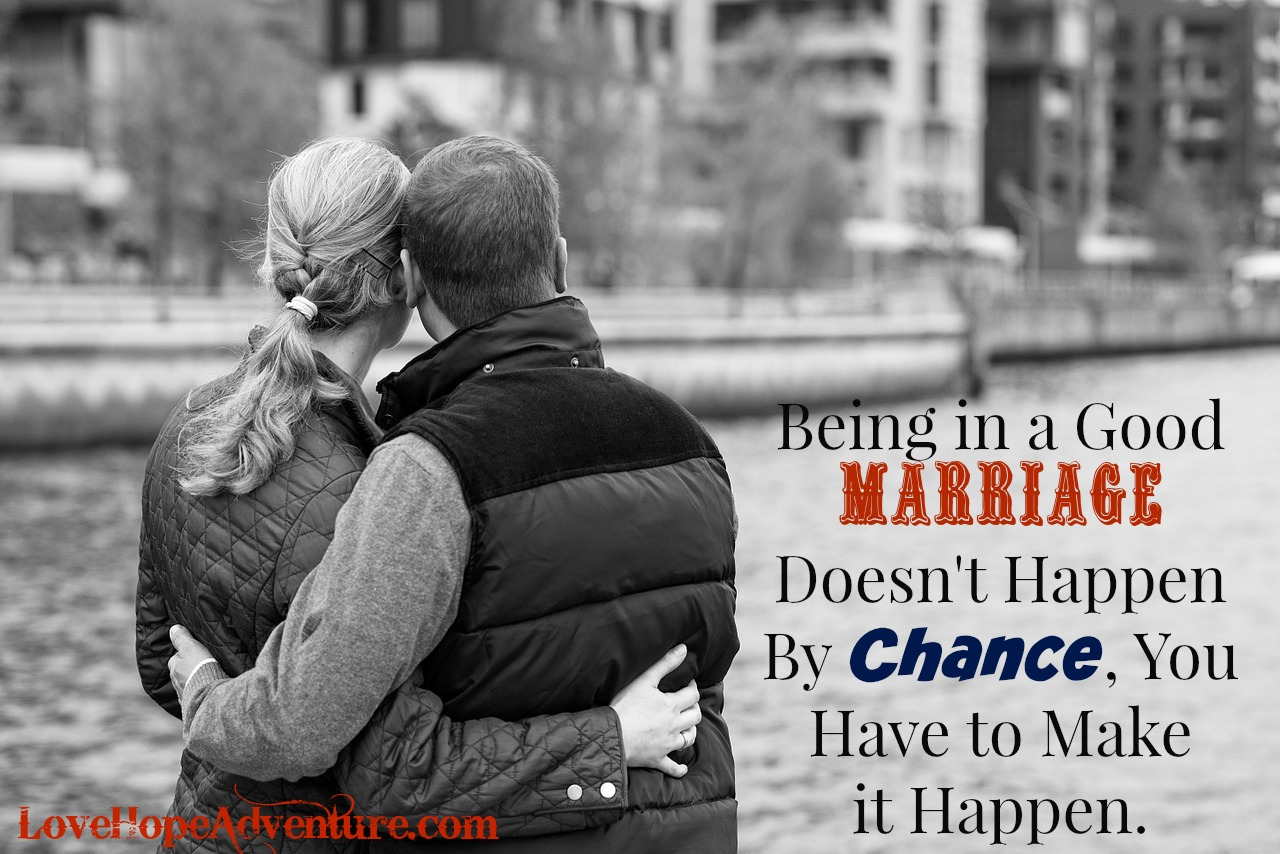 Being in a Good Marriage Doesn't Just Happen, You Have to Make it Happen