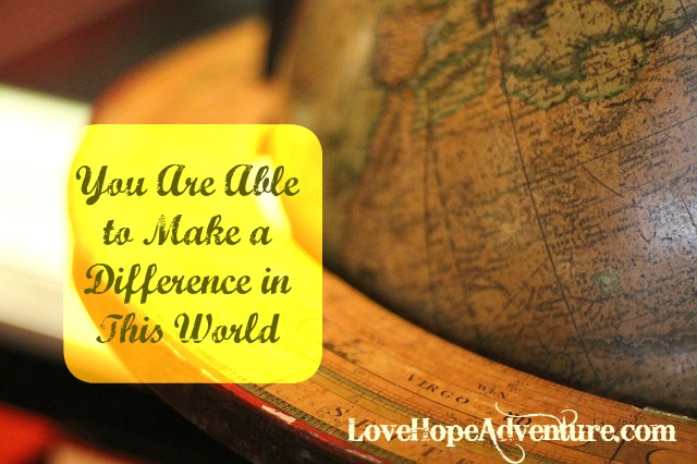 You Are Able to Make a Difference in This World
