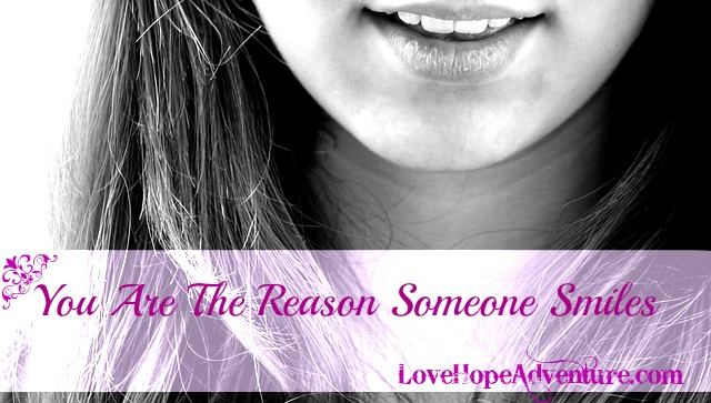 You Are The Reason Someone Smiles