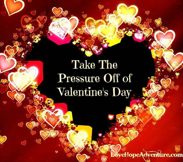 Take the pressure off of Valentines Day