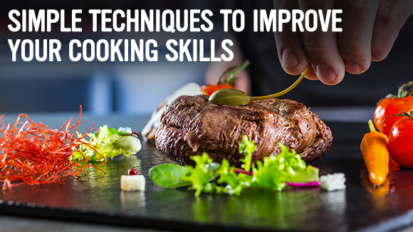 Simple Techniques to Improve Your Cooking Skills