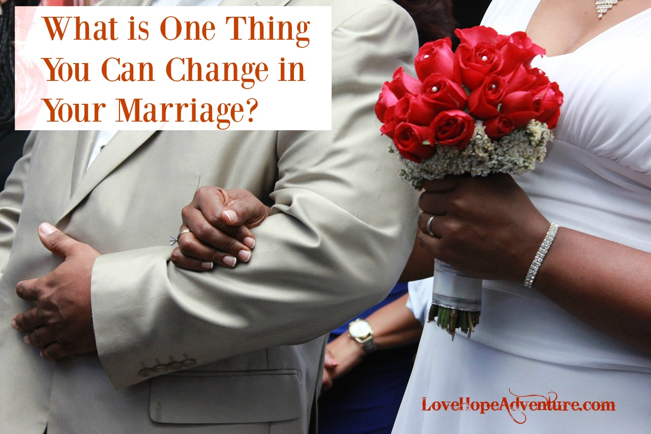 What is the One Thing You Can Change In Your Marriage