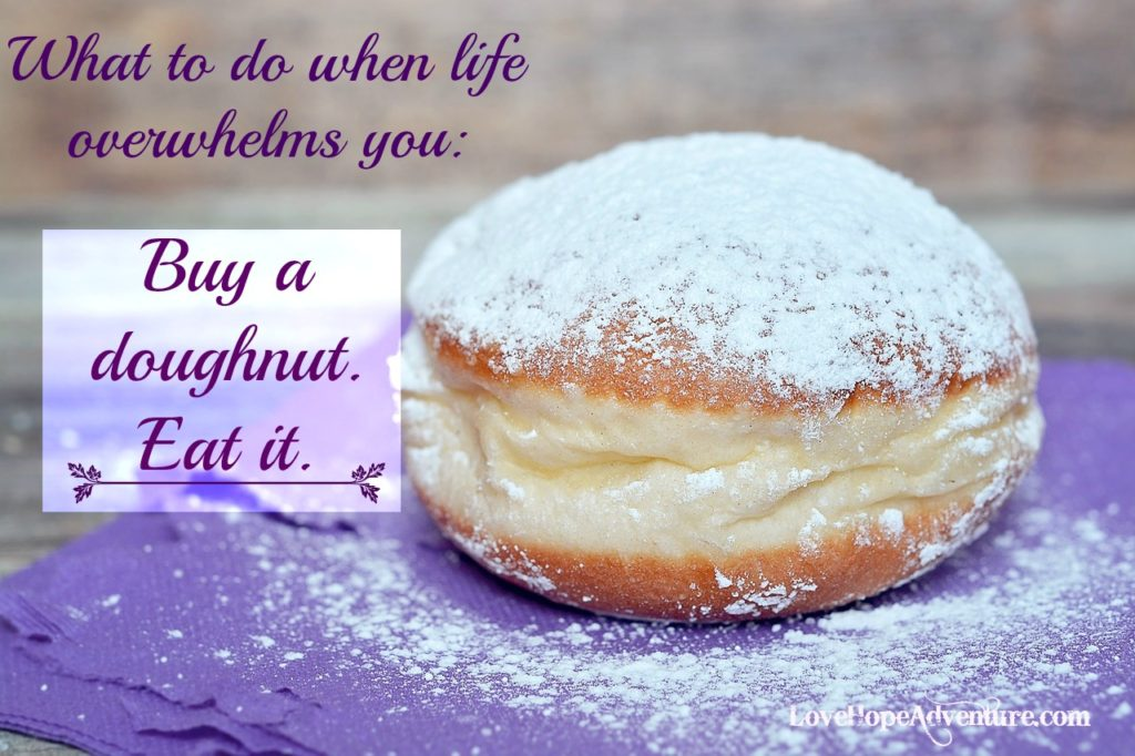 What to do When You Are Overwhelmed in Life? Buy a Doughnut Eat It