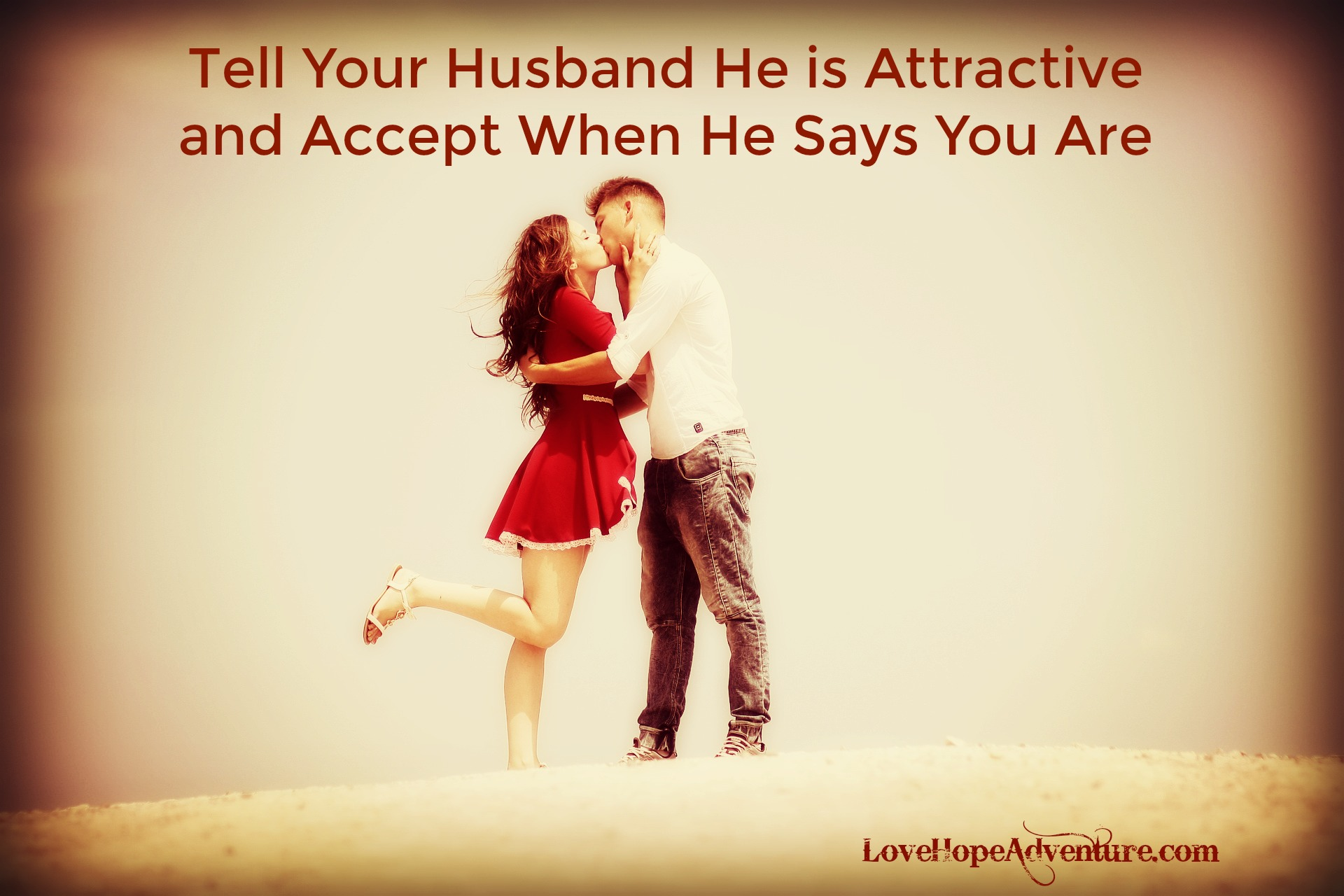 Tell your spouse he is attractive and believe him when he tells you the same