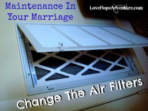 Maintenance in Your Marriage - Change the Air Filters