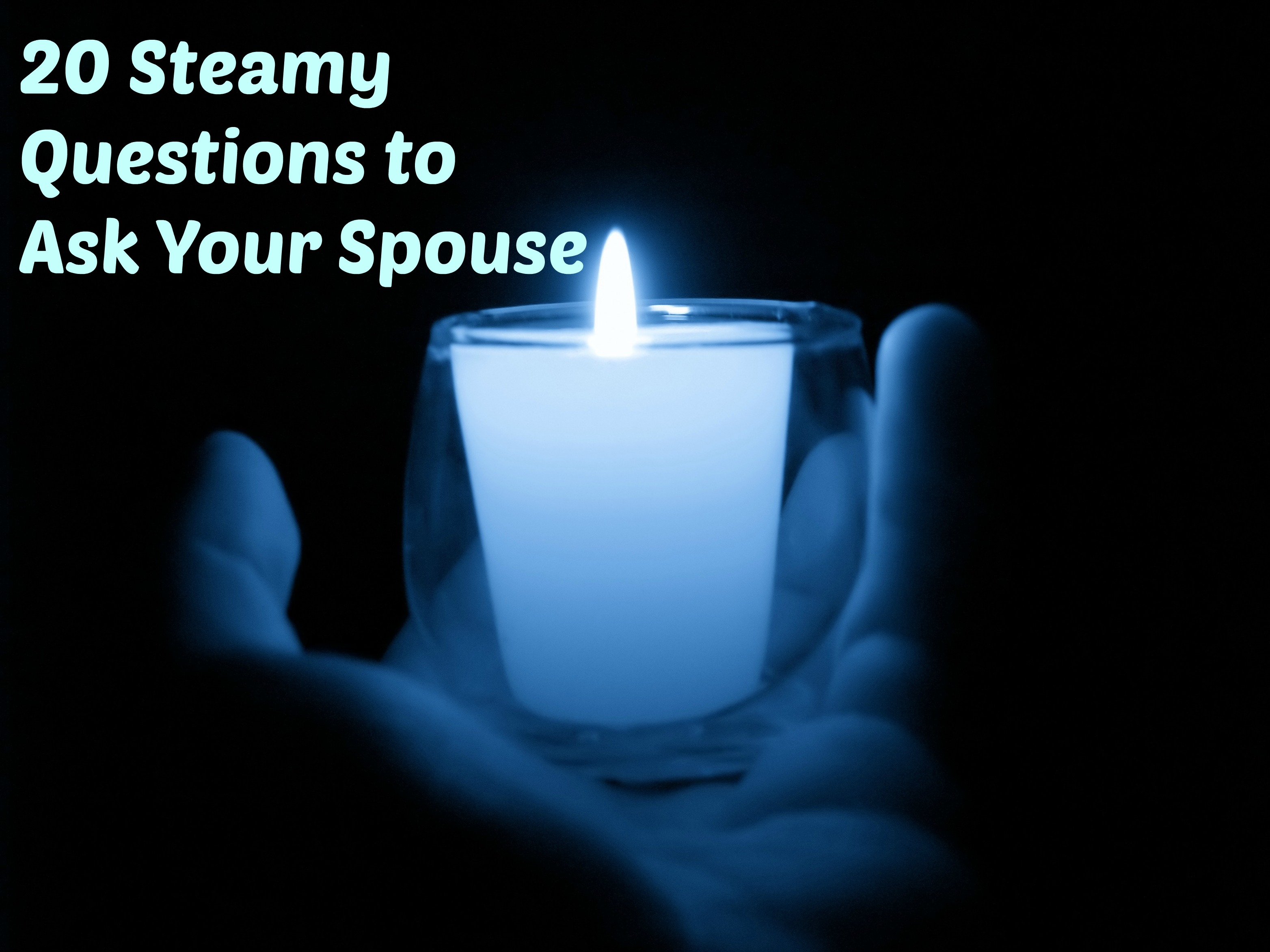 20-steamy-questions-to-ask-your-spouse