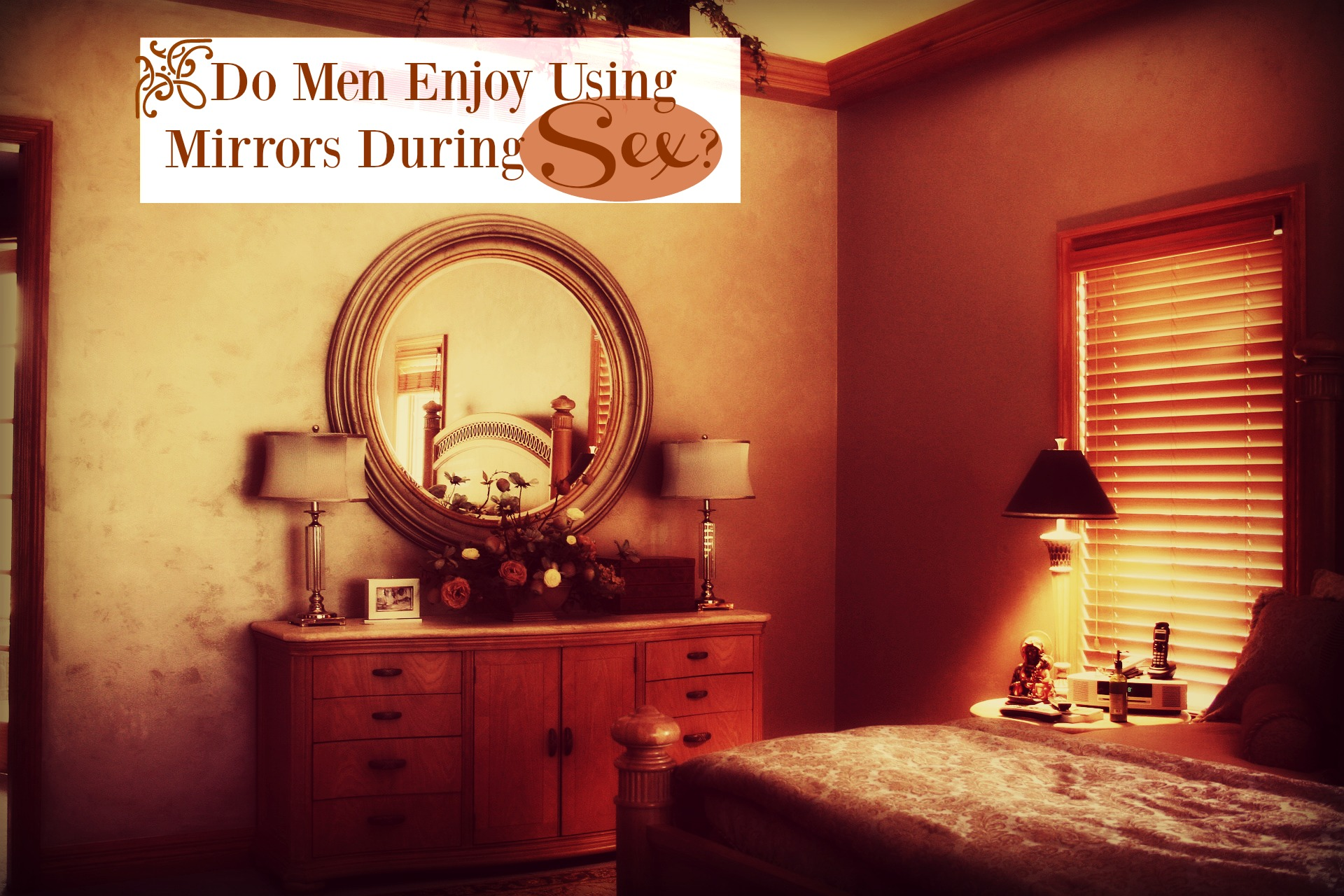 I've received this question a few times over the last week. The readers want to know if husbands like using mirrors during physical intimacy.