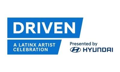 DRIVEN: A Latinx Artist Celebration Presented by Hyundai