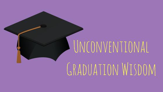 Unconventional Graduation Wisdom
