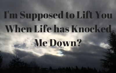 I'm Supposed to Lift You Up When Life has Knocked Me Down?