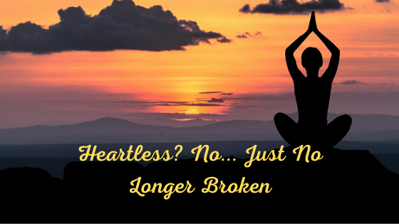 Heartless? No… Just no longer broken