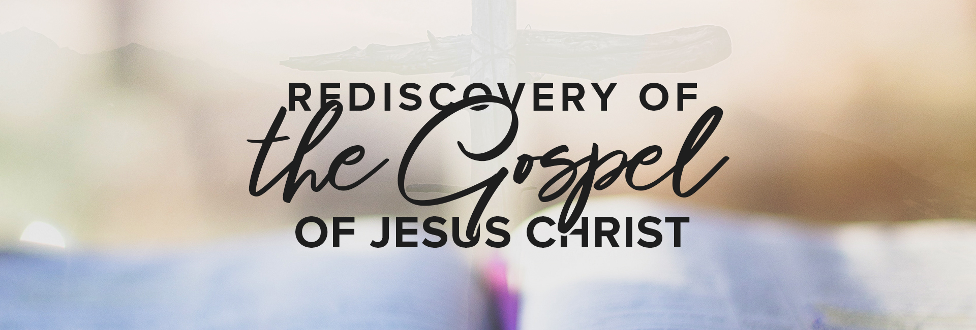 Rediscovery of the Gospel of Jesus Christ