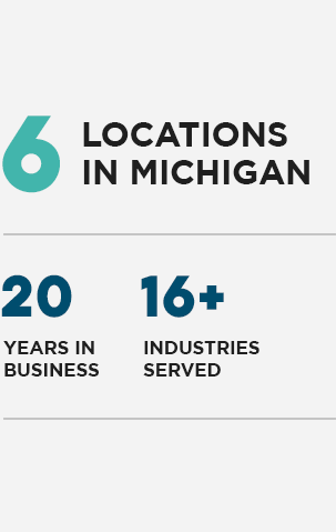6 locations in Michigan, 20 years in business, 16 plus industries served