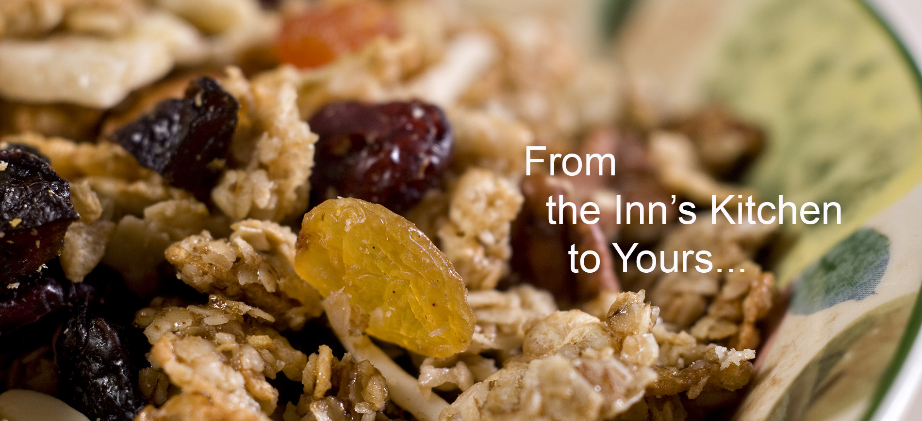Bowl of granola Text: From the Inn's Kitchen to Yours