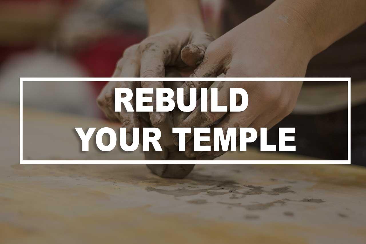 Rebuild Your Temple
