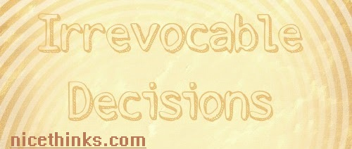 Irrevocable decision