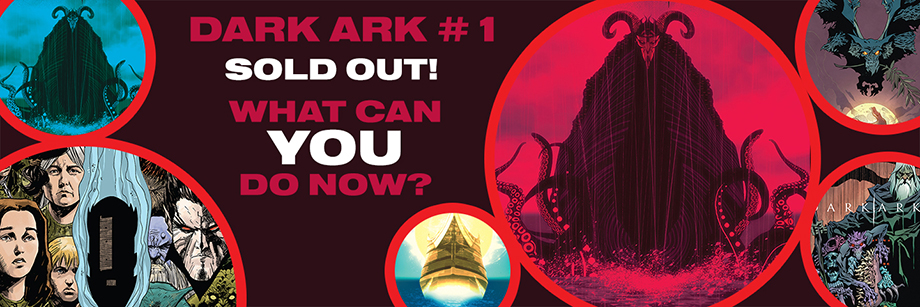 First printing of DARK ARK #1 sold out! What can you do now?