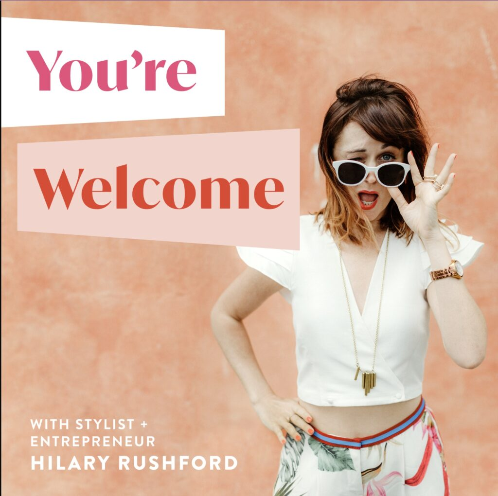 You're Welcome Podcast with Hilary Rushford (Girl boss podcasts by Scout and Bex)