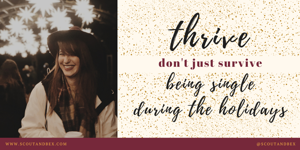 Thrive (Don't Just Survive) Being Single During the Holidays by Scout and Bex